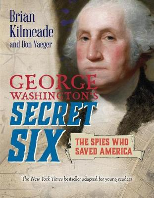 George Washington's Secret Six (Young Reader's Adaptation) by Brian Kilmeade