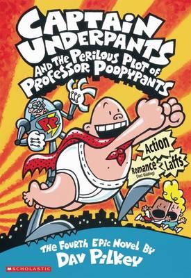 Captain Underpants #4: Captain Underpants and the Perilous Plot of Professor Poopypants by Dav Pilkey