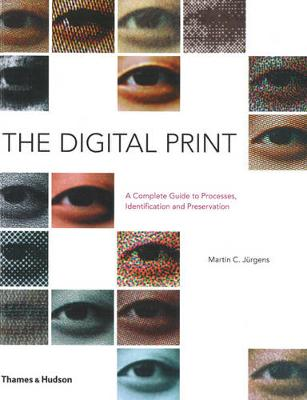 Digital Print: A Complete Guide to Processes, Identificationetc. by Martin C. Jurgens
