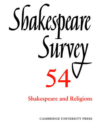 Shakespeare Survey Shakespeare Survey: Volume 54, Shakespeare and Religions Shakespeare and Religions Volume 54 by Peter Holland