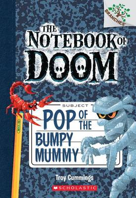 Pop of the Bumpy Mummy: A Branches Book (the Notebook of Doom #6) by Troy Cummings