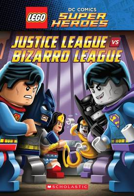 Justice League vs. Bizarro League (Lego DC Super Heroes: Chapter Book #1) by J E Bright