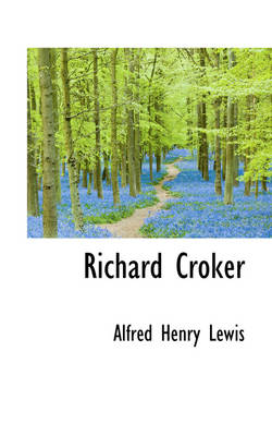 Richard Croker by Alfred Henry Lewis