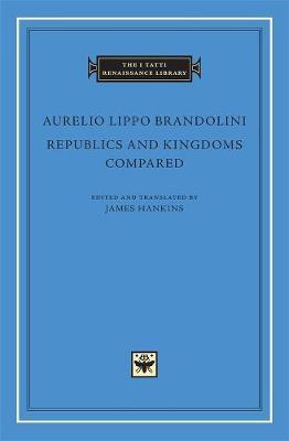 Republics and Kingdoms Compared by Aurelio Lippo Brandolini