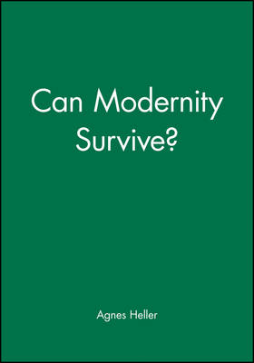 Can Modernity Survive? by Agnes Heller