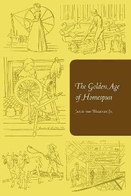 The Golden Age of Homespun by Jared van Wagenen, Jr.