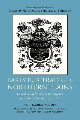 Early Fur Trade on the Northern Plains: Canadian Traders Among the Mandan and Hidatsa Indians, 1738-1818 by W. Raymond Wood