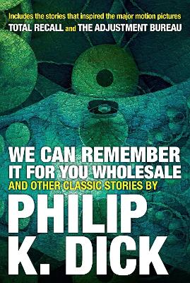 We Can Remember It For You Wholesale And Other Stories by Philip K. Dick