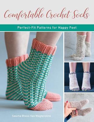 Comfortable Crochet Socks: Perfect-Fit Patterns for Happy Feet by Sascha Blase-Van Wagtendonk