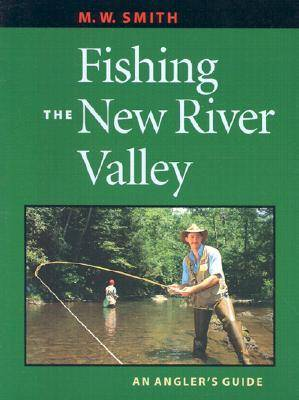 Fishing the New River Valley by M. W. Smith