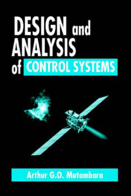 Design and Analysis of Control Systems by Arthur G.O. Mutambara