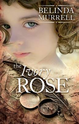 The Ivory Rose by Belinda Murrell