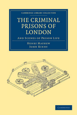 The Criminal Prisons of London by Henry Mayhew
