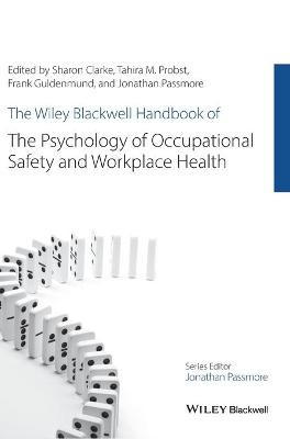 The Wiley Blackwell Handbook of the Psychology of Occupational Safety and Workplace Health by Sharon Clarke