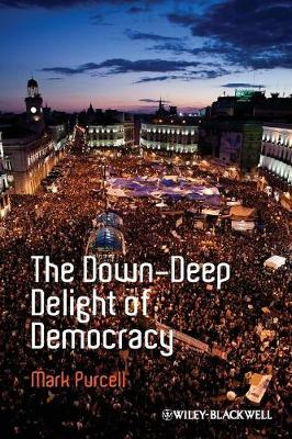 The Down-Deep Delight of Democracy by Mark Purcell