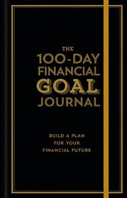 The 100-Day Financial Goal Journal: Build a Plan for Your Financial Future by Alyssa Davies