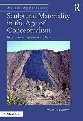 Sculptural Materiality in the Age of Conceptualism: International Experiments in Italy book