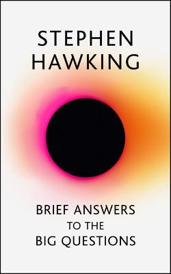 Brief Answers to the Big Questions: the final book from Stephen Hawking by Stephen Hawking