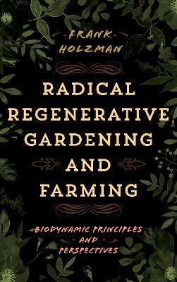Radical Regenerative Gardening and Farming book
