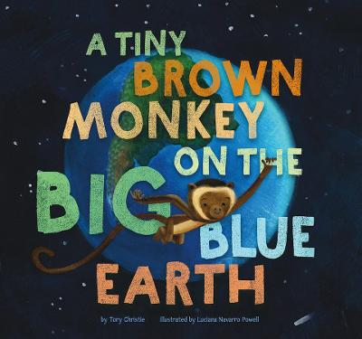 A Tiny Brown Monkey on the Big Blue Earth by Tory Christie