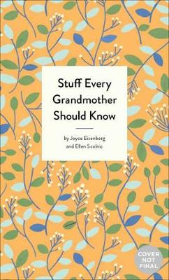 Stuff Every Grandmother Should Know by Joyce Eisenberg