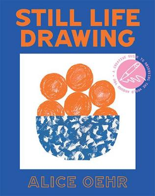 Still Life Drawing: A creative guide to observing the world around you book