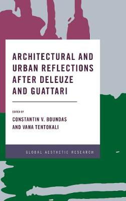 Architectural and Urban Reflections after Deleuze and Guattari by Constantin V. Boundas