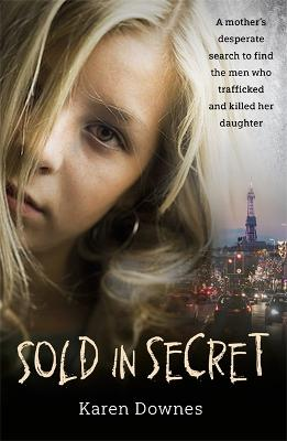 Sold in Secret: The Murder of Charlene Downes by Karen Downes