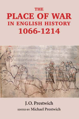 The Place of War in English History, 1066-1214 by J.O. Prestwich
