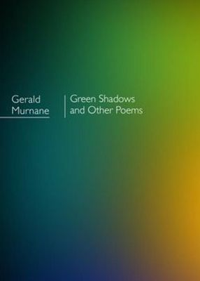 Green Shadows and other poems by Gerald Murnane