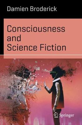 Consciousness and Science Fiction by Damien Broderick