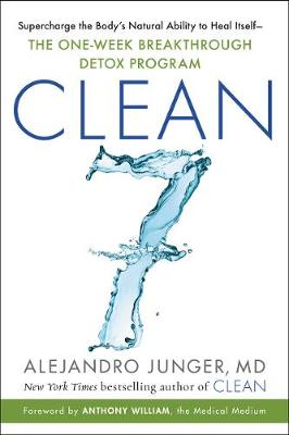 Clean 7: Supercharge the Body's Natural Ability to Heal Itself - The One-Week Breakthrough Detox Program by Alejandro Junger