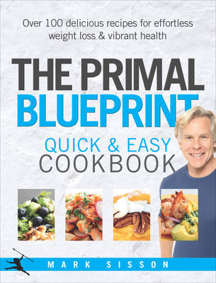 Primal Blueprint Quick and Easy Cookbook by Mark Sisson