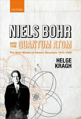 Niels Bohr and the Quantum Atom by Helge Kragh