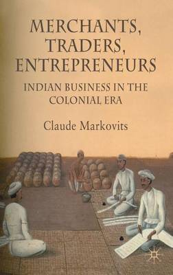 Merchants, Traders, Entrepreneurs by Claude Markovits