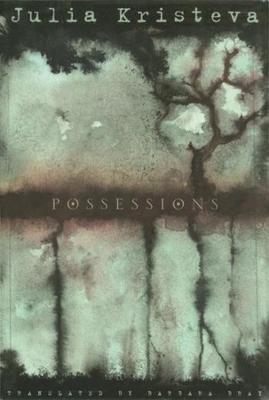 Possessions: A Novel by Julia Kristeva