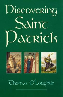 Discovering Saint Patrick by Professor Thomas O'Loughlin