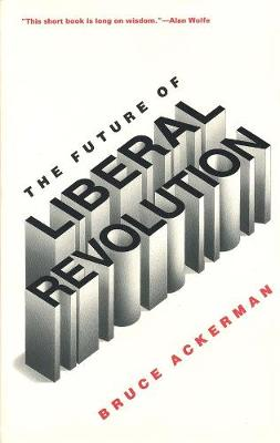 Future of Liberal Revolution by Bruce Ackerman