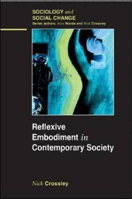 Reflexive Embodiment in Contemporary Society by Nick Crossley