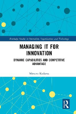 Managing IT for Innovation: Dynamic Capabilities and Competitive Advantage book