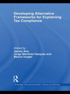 Developing Alternative Frameworks for Explaining Tax Compliance by James Alm