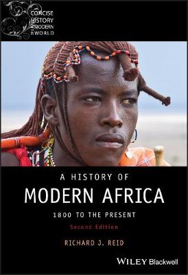 A History of Modern Africa - 1800 to the Present  2E by Richard J. Reid