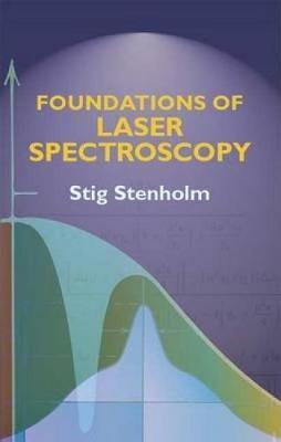 Foundations of Laser Spectroscopy by Stig Stenholm