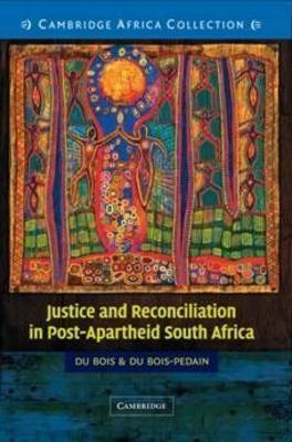 Justice and Reconciliation in Post-Apartheid South Africa South African edition by Francois Du Bois