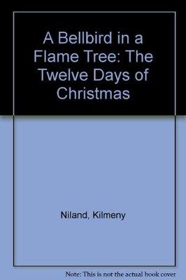 A Bellbird in a Flame Tree: The Twelve Days of Christmas by Kilmeny Niland