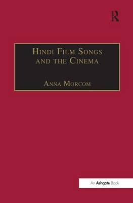 Hindi Film Songs and the Cinema by Anna Morcom