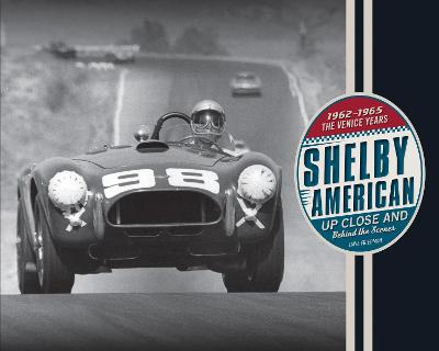 Shelby American Up Close and Behind the Scenes by Dave Friedman
