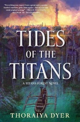 Tides of the Titans: A Titan's Forest Novel by Thoraiya Dyer