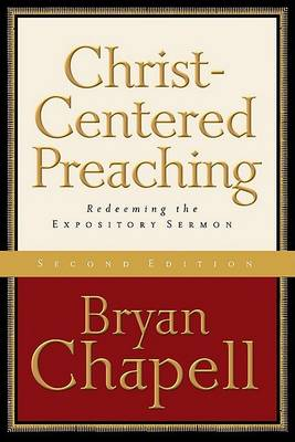 Christ-Centered Preaching: Redeeming the Expository Sermon by Bryan Chapell