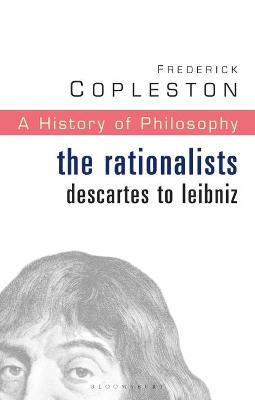 History of Philosophy The Rationalists: Descartes to Leibniz Vol 4 by Frederick C. Copleston